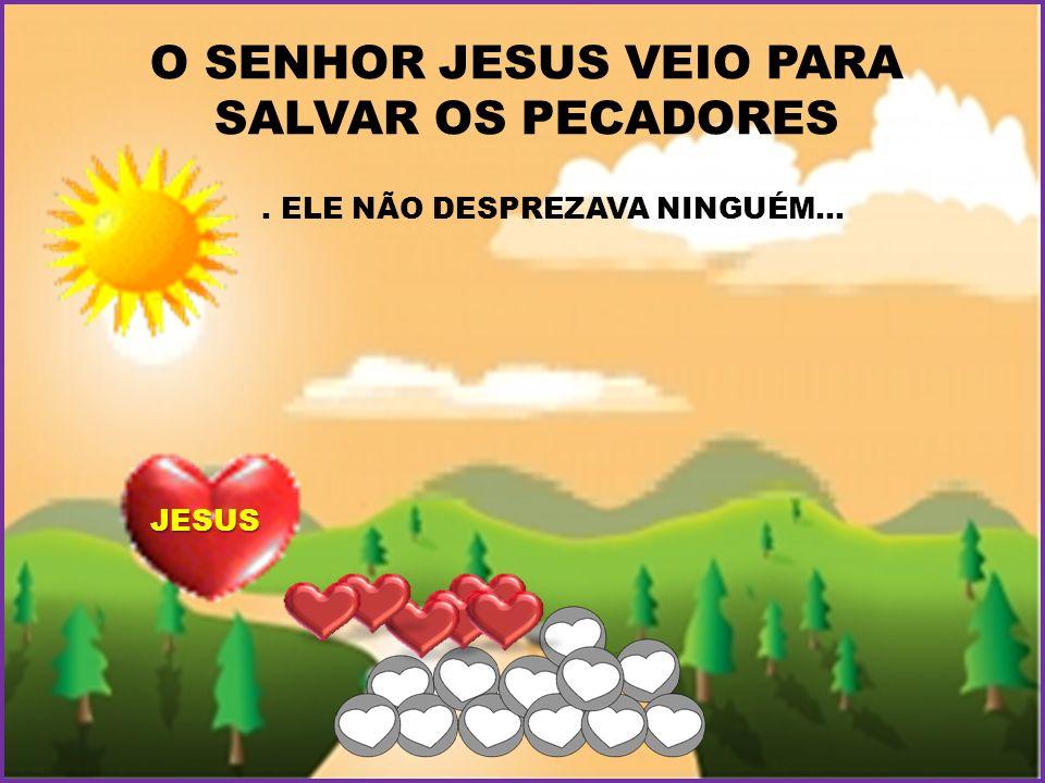 O SENHOR JESUS VEIO PARA SALVAR OS PECADORES