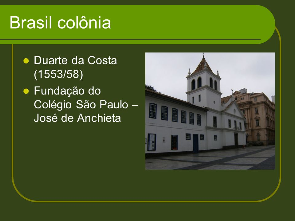 Brasil colônia Duarte da Costa (1553/58)
