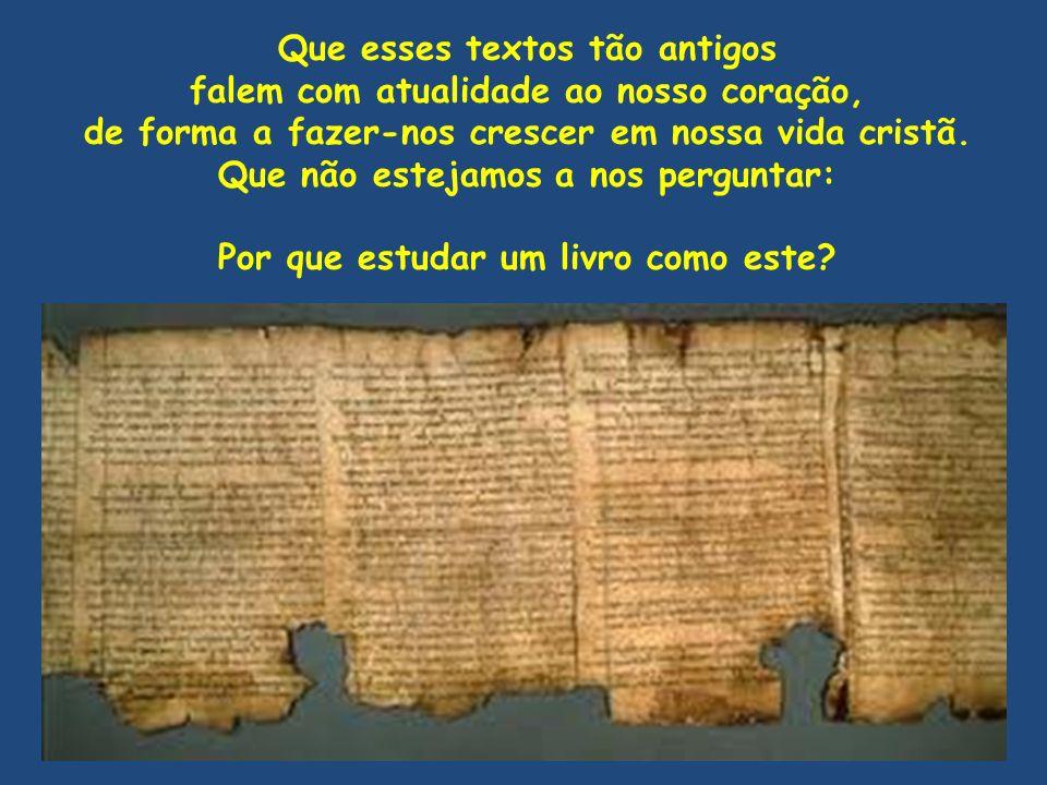 Que esses textos tão antigos falem com atualidade ao nosso coração,