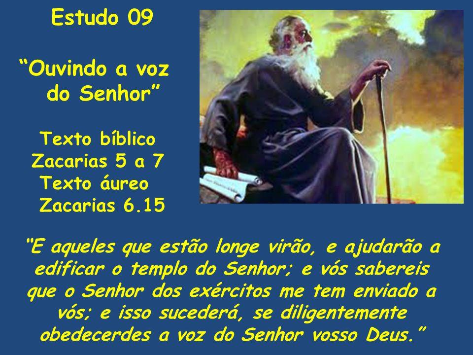 Estudo 09 Ouvindo a voz do Senhor Texto bíblico Zacarias 5 a 7
