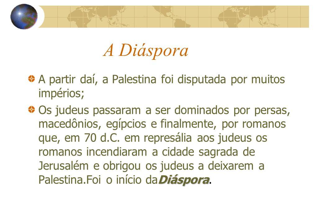 A Diáspora A partir daí, a Palestina foi disputada por muitos impérios;