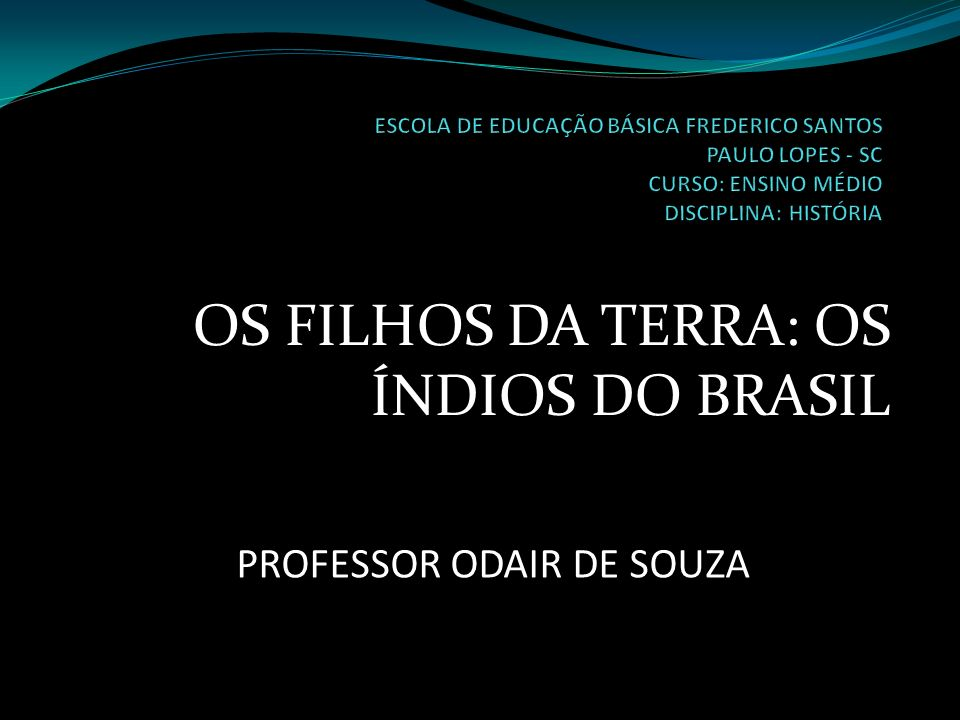 OS FILHOS DA TERRA: OS ÍNDIOS DO BRASIL