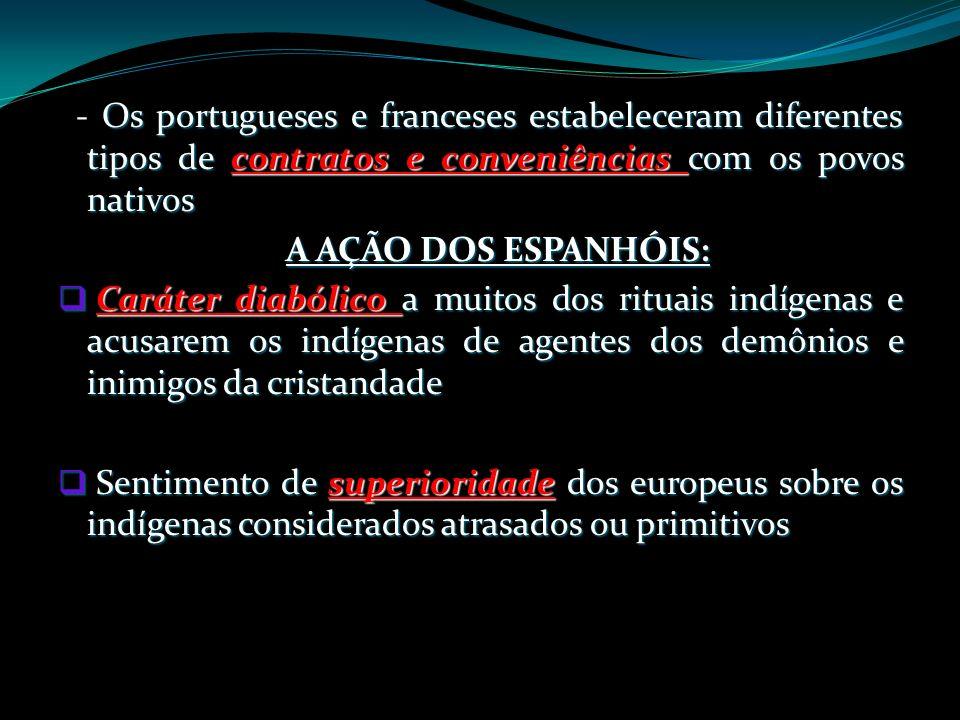- Os portugueses e franceses estabeleceram diferentes tipos de contratos e conveniências com os povos nativos