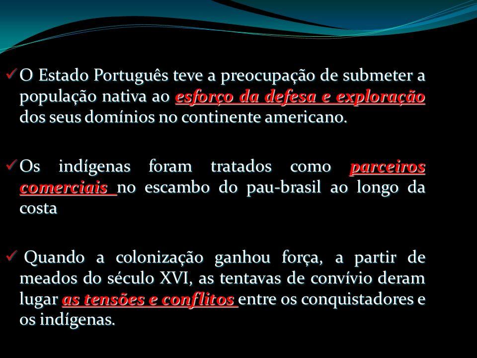 O Estado Português teve a preocupação de submeter a população nativa ao esforço da defesa e exploração dos seus domínios no continente americano.