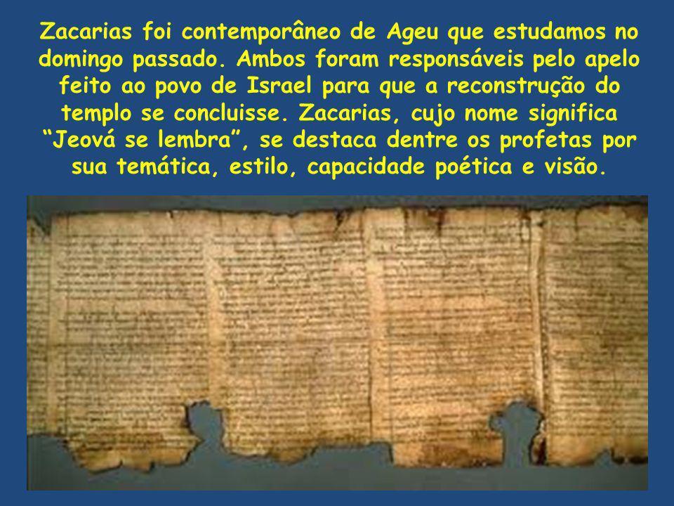 Zacarias foi contemporâneo de Ageu que estudamos no domingo passado