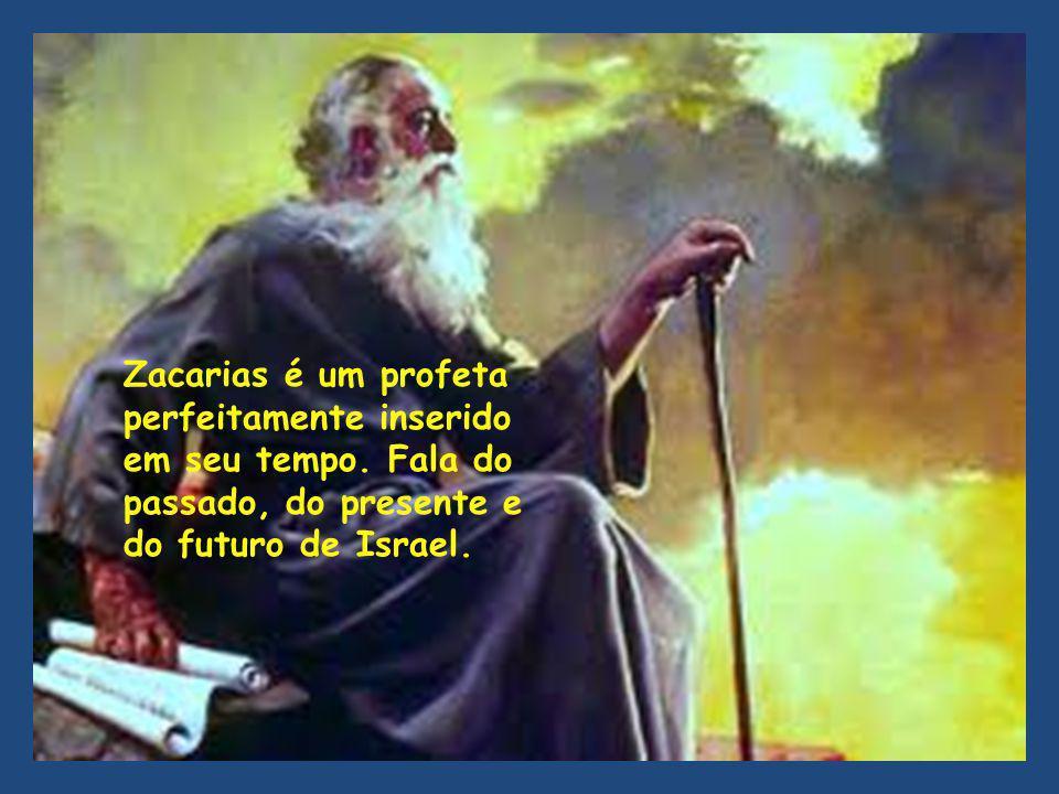 Zacarias é um profeta perfeitamente inserido. em seu tempo.