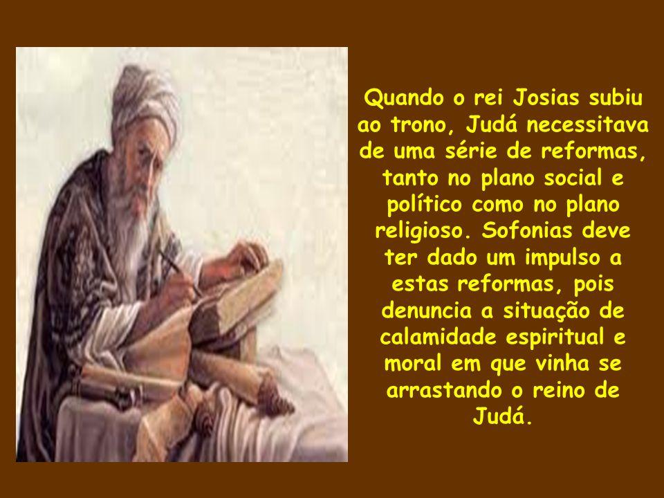 Quando o rei Josias subiu ao trono, Judá necessitava de uma série de reformas, tanto no plano social e político como no plano religioso.