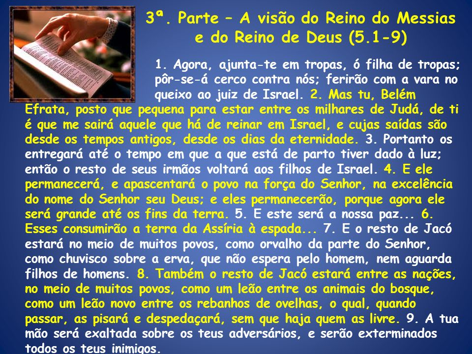 3ª. Parte – A visão do Reino do Messias e do Reino de Deus (5.1-9)