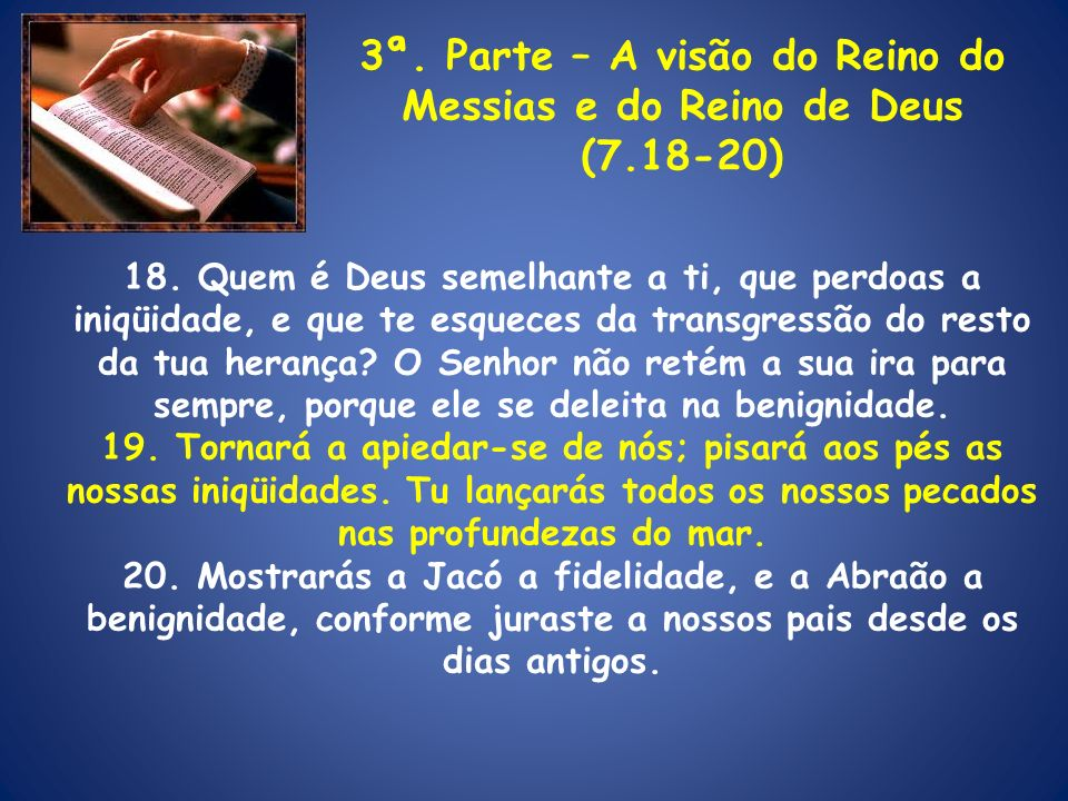 3ª. Parte – A visão do Reino do Messias e do Reino de Deus (7.18-20)
