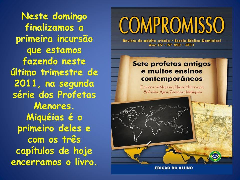 Neste domingo finalizamos a primeira incursão que estamos fazendo neste último trimestre de 2011, na segunda série dos Profetas Menores.