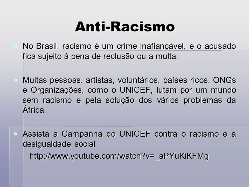 Anti-Racismo No Brasil, racismo é um crime inafiançável, e o acusado fica sujeito à pena de reclusão ou a multa.