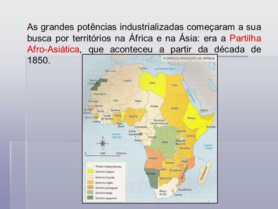 As grandes potências industrializadas começaram a sua busca por territórios na África e na Ásia: era a Partilha Afro-Asiática, que aconteceu a partir da década de 1850.
