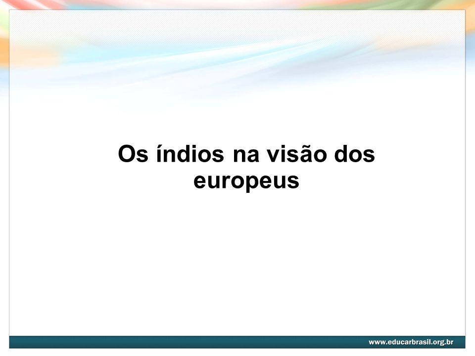Os índios na visão dos europeus
