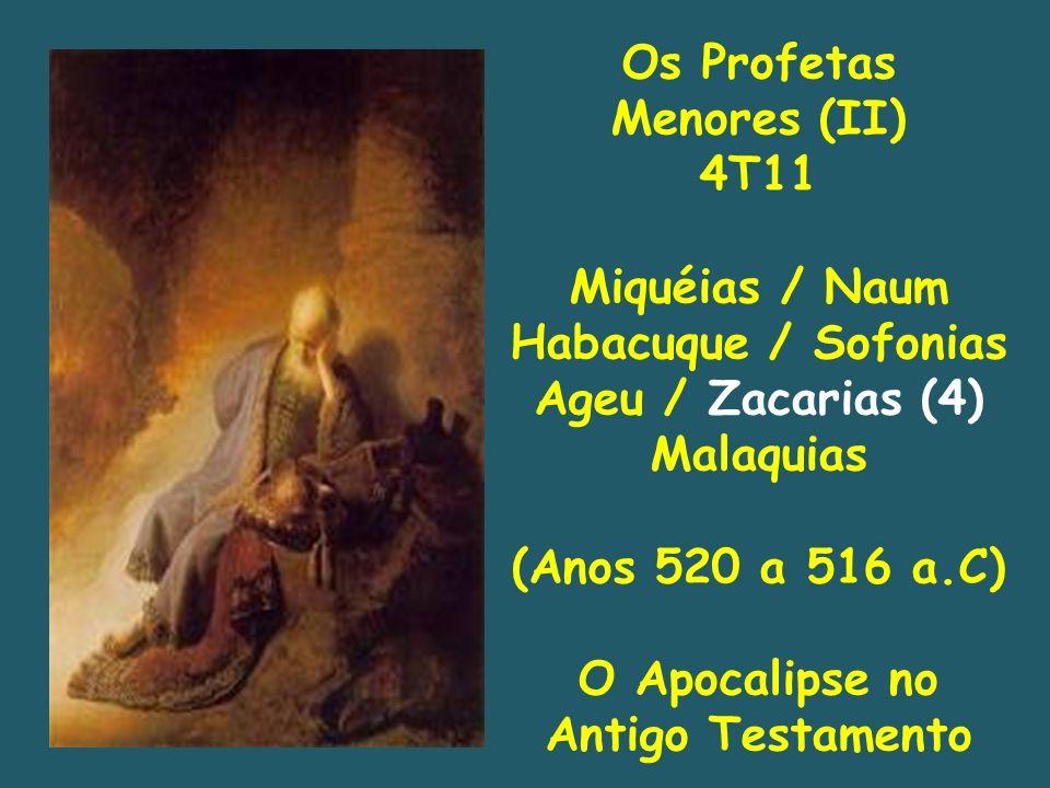 Os Profetas Menores (II) 4T11 Miquéias / Naum Habacuque / Sofonias Ageu / Zacarias (4) Malaquias (Anos 520 a 516 a.C) O Apocalipse no Antigo Testamento