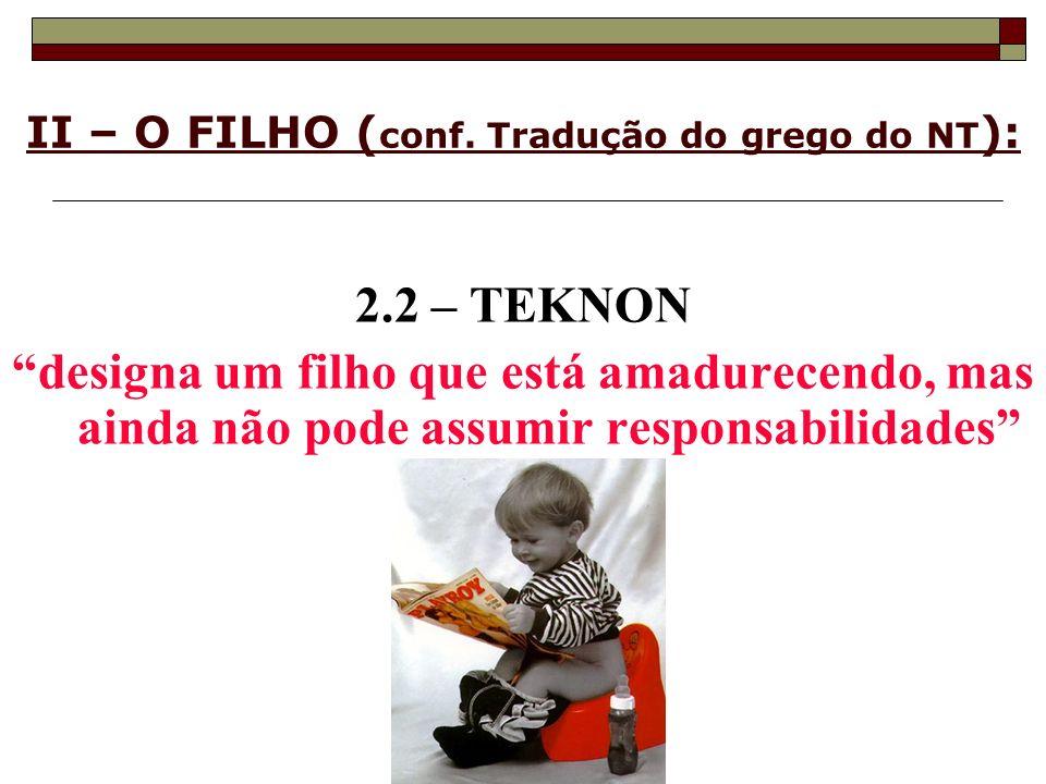 II – O FILHO (conf. Tradução do grego do NT):