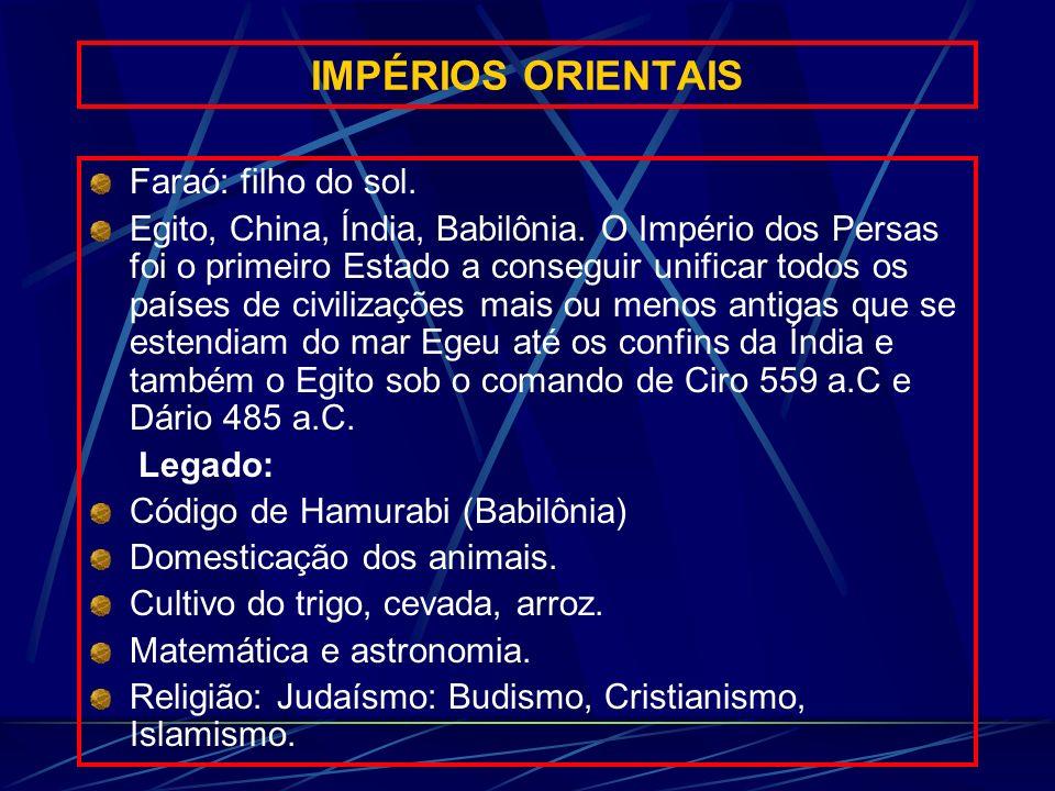 IMPÉRIOS ORIENTAIS Faraó: filho do sol.
