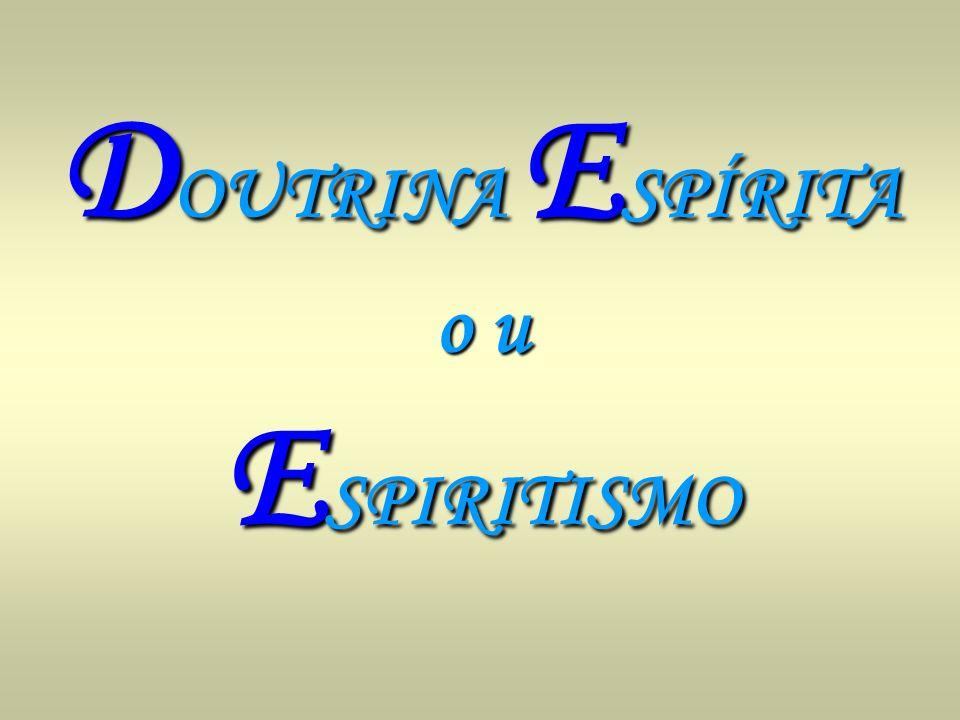 DOUTRINA ESPÍRITA o u ESPIRITISMO