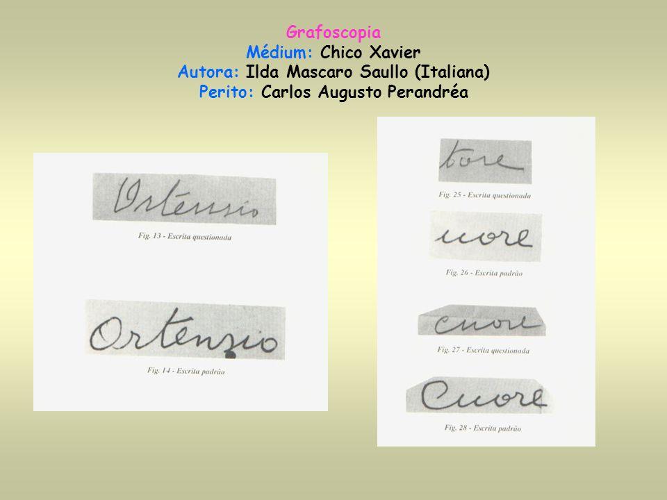 Grafoscopia Médium: Chico Xavier Autora: Ilda Mascaro Saullo (Italiana) Perito: Carlos Augusto Perandréa