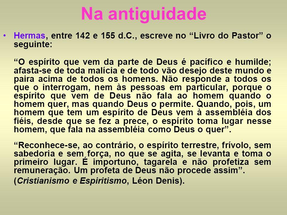 Na antiguidadeHermas, entre 142 e 155 d.C., escreve no Livro do Pastor o seguinte: