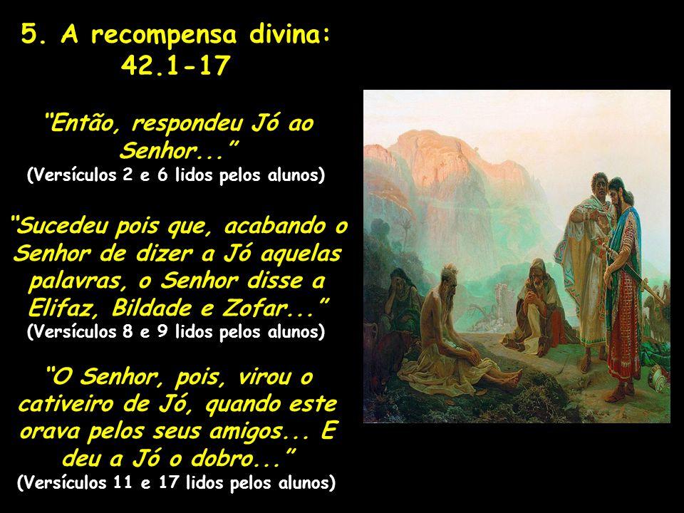5. A recompensa divina: 42.1-17 Então, respondeu Jó ao Senhor...