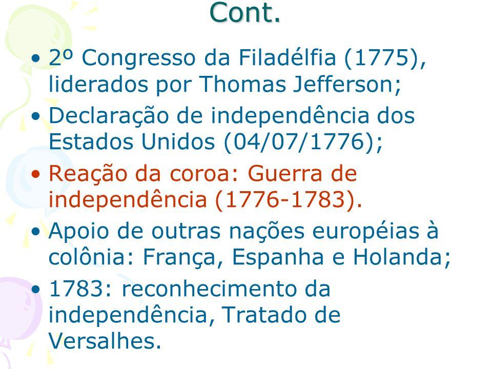 Cont. 2º Congresso da Filadélfia (1775), liderados por Thomas Jefferson; Declaração de independência dos Estados Unidos (04/07/1776);