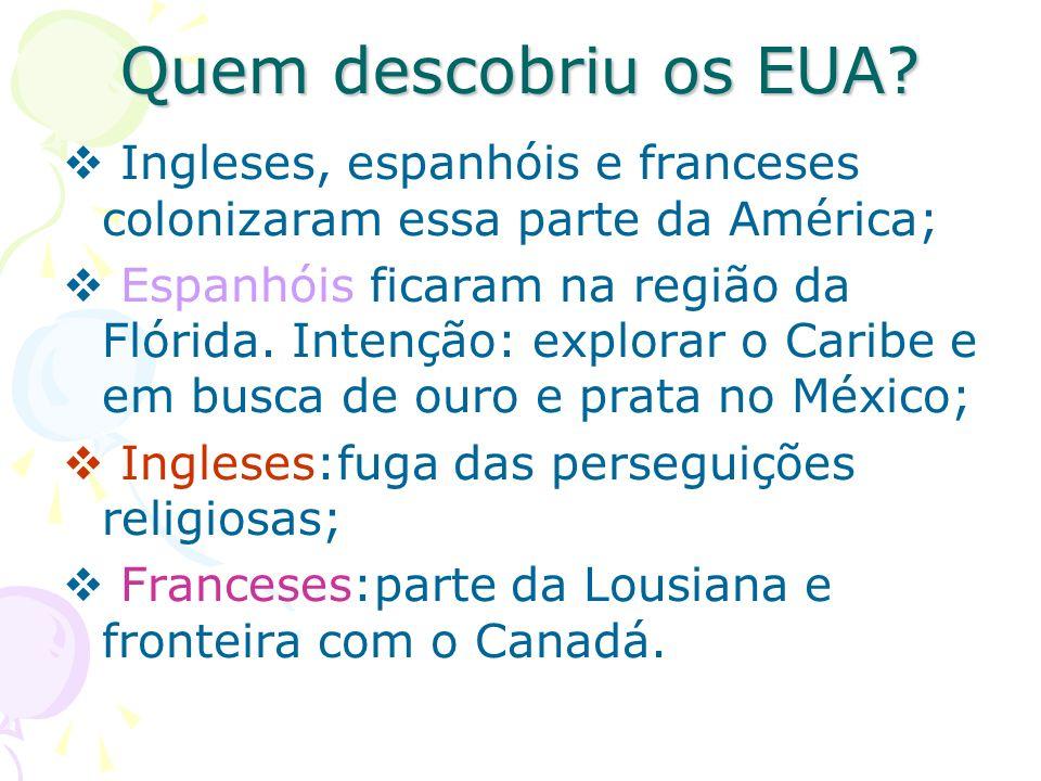 Quem descobriu os EUA Ingleses, espanhóis e franceses colonizaram essa parte da América;