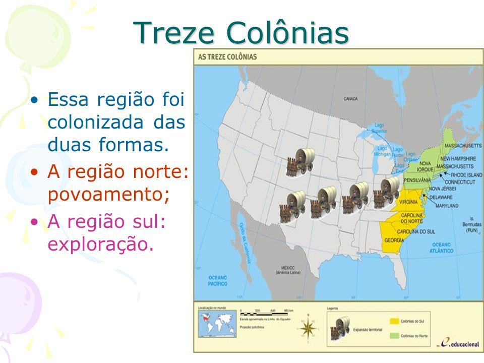 Treze Colônias Essa região foi colonizada das duas formas.