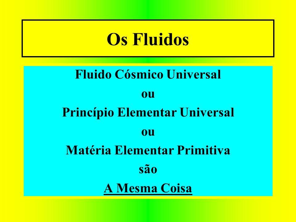 Os Fluidos Fluido Cósmico Universal ou Princípio Elementar Universal