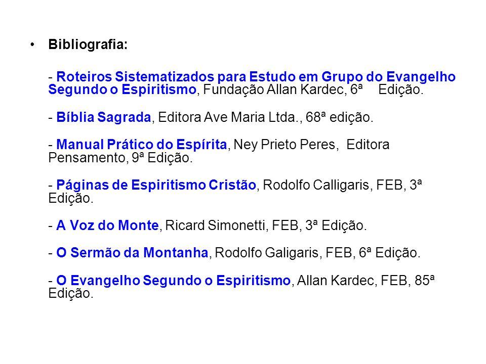 Bibliografia: - Roteiros Sistematizados para Estudo em Grupo do Evangelho Segundo o Espiritismo, Fundação Allan Kardec, 6ª Edição.