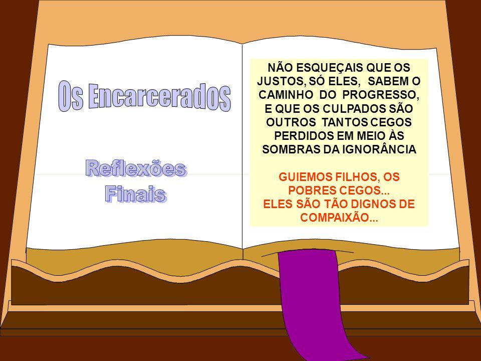 GUIEMOS FILHOS, OS POBRES CEGOS... ELES SÃO TÃO DIGNOS DE COMPAIXÃO...