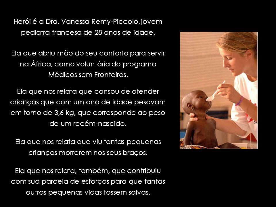 Herói é a Dra. Vanessa Remy-Piccolo, jovem pediatra francesa de 28 anos de idade.
