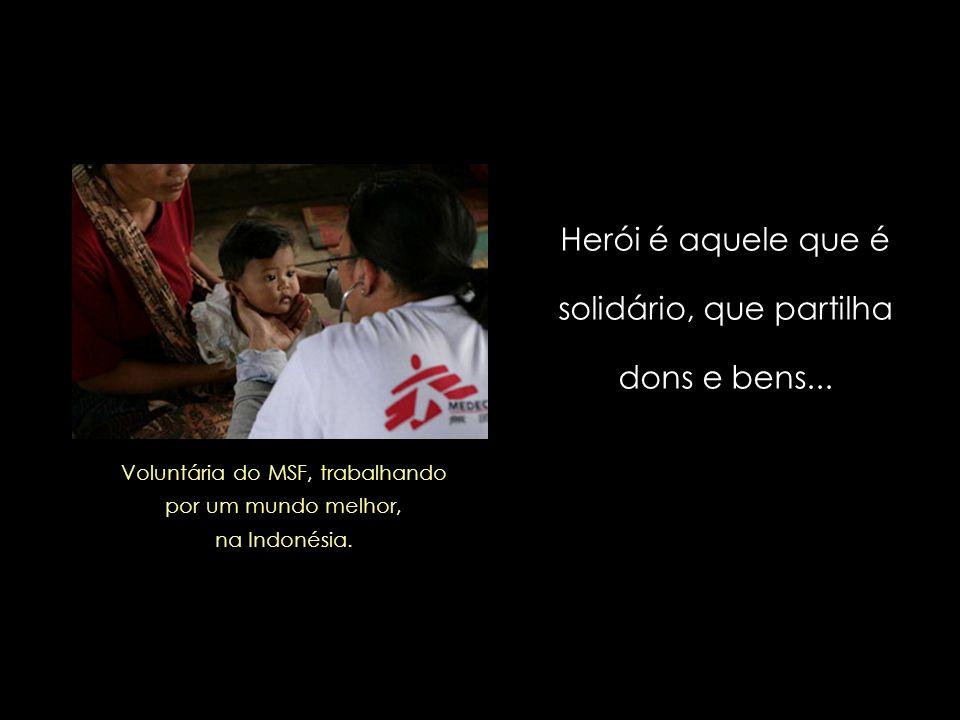 Herói é aquele que é solidário, que partilha dons e bens...