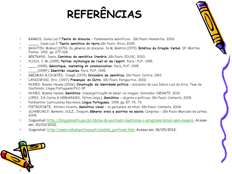 REFERÊNCIAS BARROS, Diana Luz P.Teoria do discurso – fundamentos semióticos. São Paulo: Humanitas, 2002.