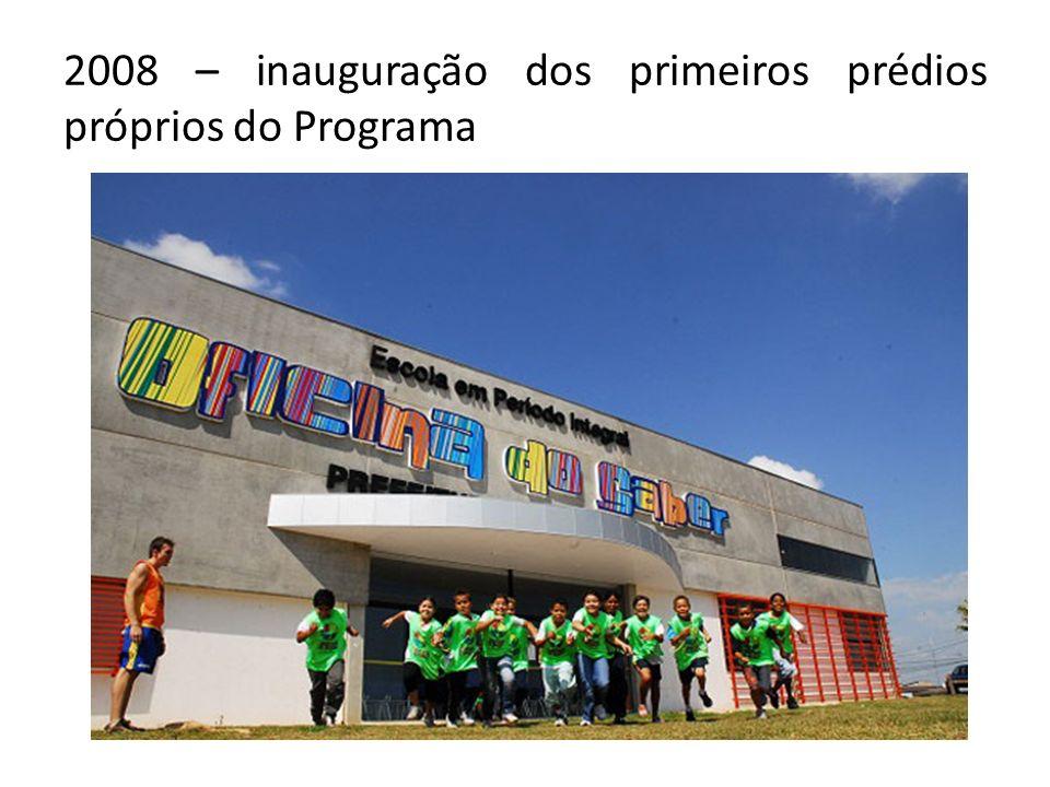 2008 – inauguração dos primeiros prédios próprios do Programa