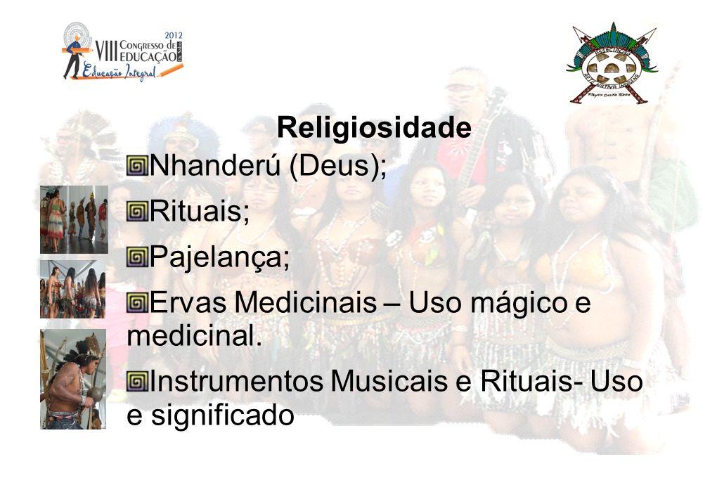 Religiosidade Nhanderú (Deus); Rituais; Pajelança; Ervas Medicinais – Uso mágico e medicinal.