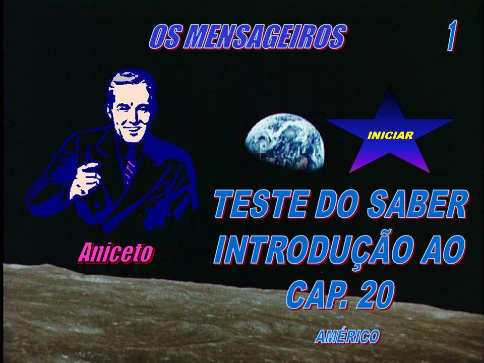 1 OS MENSAGEIROS TESTE DO SABER INTRODUÇÃO AO CAP. 20 Aniceto INICIAR