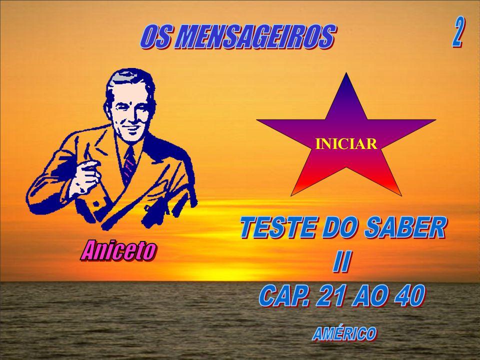 2 OS MENSAGEIROS Aniceto TESTE DO SABER II CAP. 21 AO 40 INICIAR