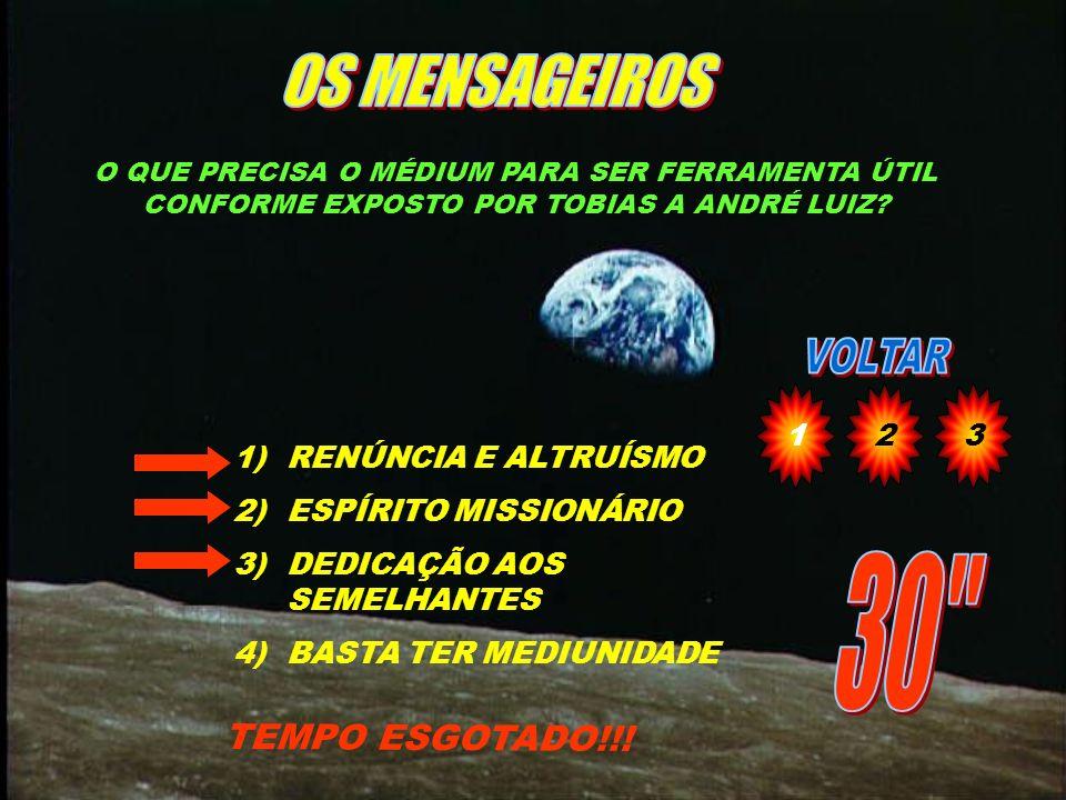 OS MENSAGEIROS 30 TEMPO ESGOTADO!!! 1 2 3 RENÚNCIA E ALTRUÍSMO