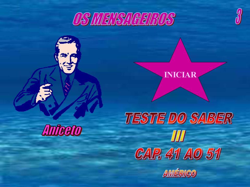 3 OS MENSAGEIROS Aniceto TESTE DO SABER III CAP. 41 AO 51 INICIAR