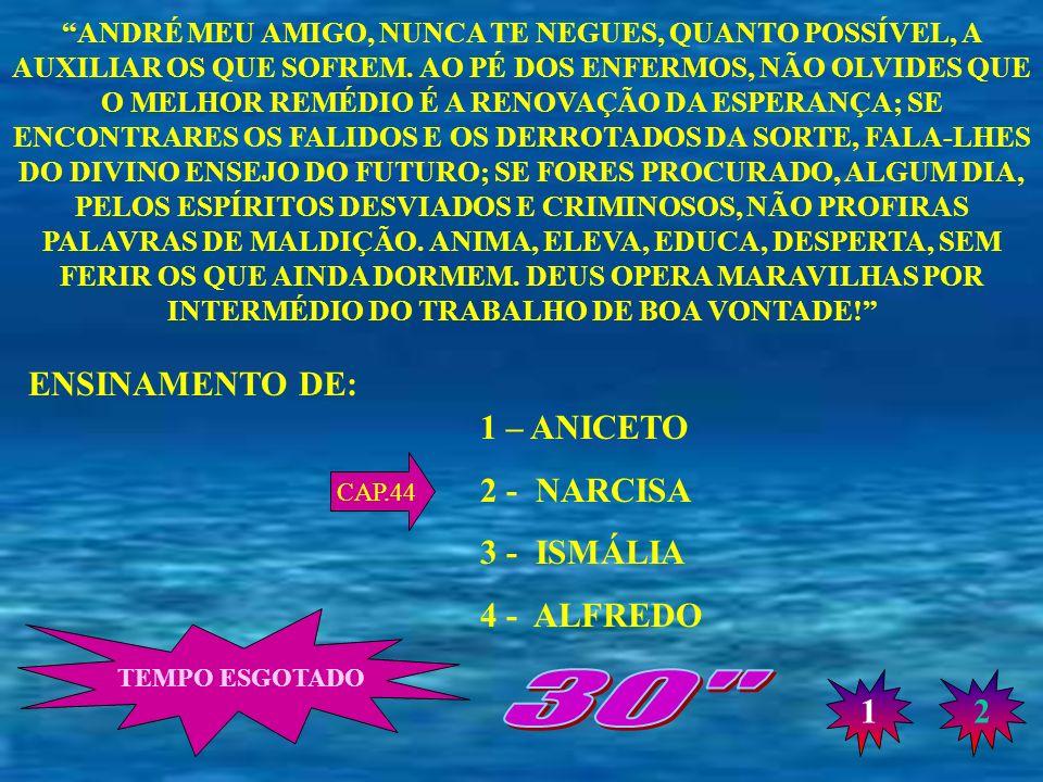 30 ENSINAMENTO DE: 1 – ANICETO 2 - NARCISA 3 - ISMÁLIA 4 - ALFREDO 1