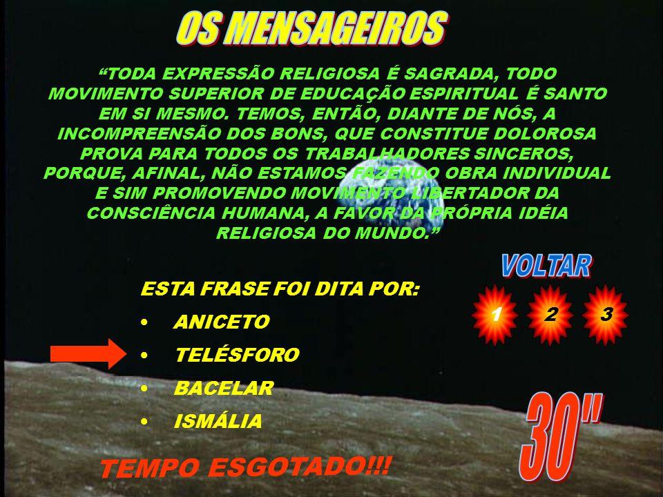 OS MENSAGEIROS 30 TEMPO ESGOTADO!!! ESTA FRASE FOI DITA POR: ANICETO