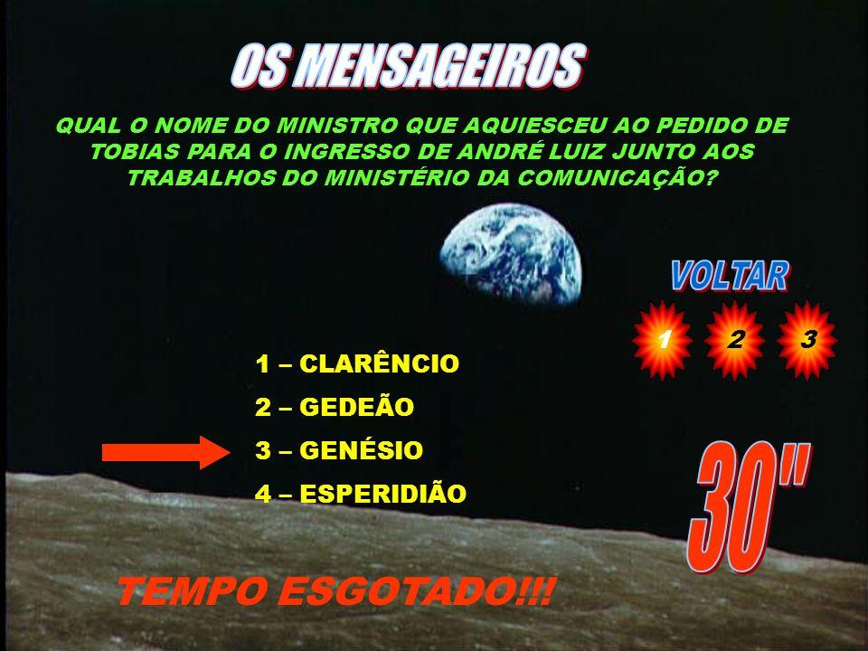 OS MENSAGEIROS 30 TEMPO ESGOTADO!!! 1 2 3 1 – CLARÊNCIO 2 – GEDEÃO