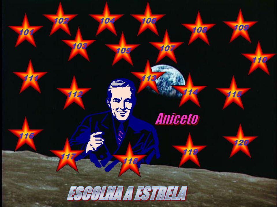 Aniceto ESCOLHA A ESTRELA 102 104 106 109 108 101 103 107 105 110 111