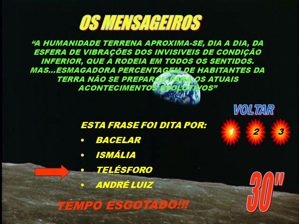 OS MENSAGEIROS 30 TEMPO ESGOTADO!!! 1 2 3 ESTA FRASE FOI DITA POR: