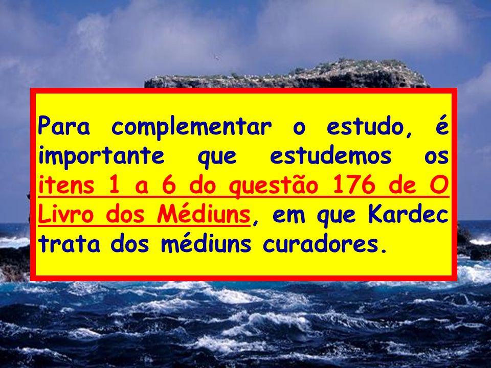 Para complementar o estudo, é importante que estudemos os itens 1 a 6 do questão 176 de O Livro dos Médiuns, em que Kardec trata dos médiuns curadores.