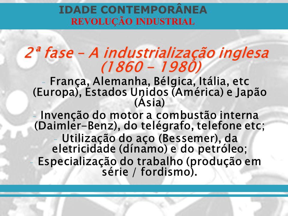 2ª fase – A industrialização inglesa (1860 - 1980)