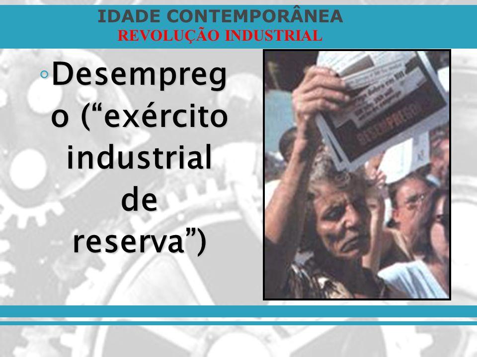Desempreg o ( exército industrial de reserva )