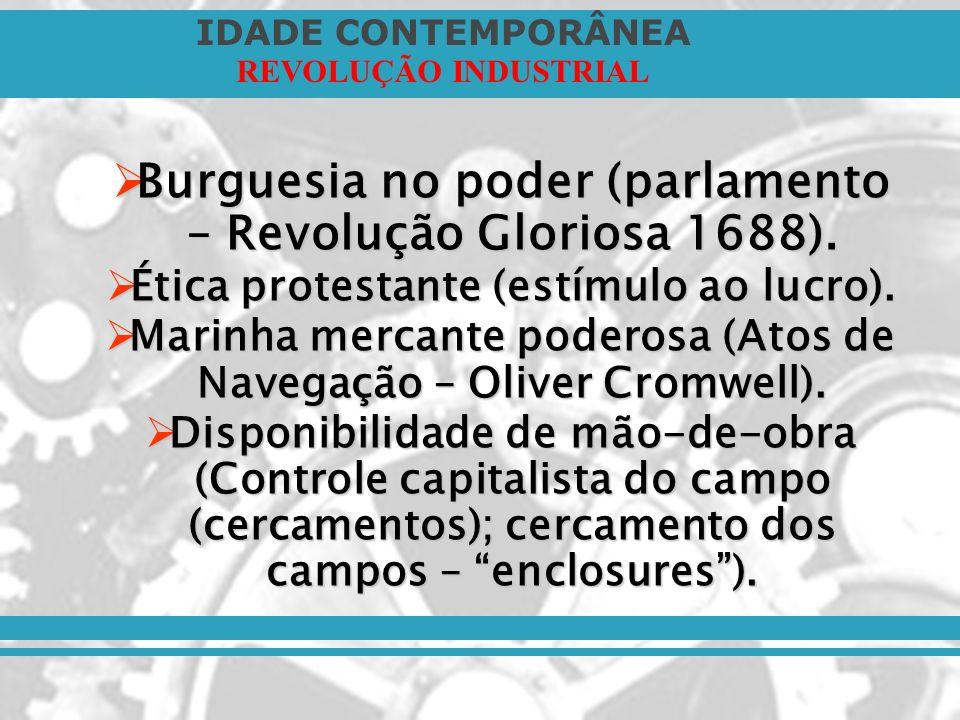 Burguesia no poder (parlamento – Revolução Gloriosa 1688).