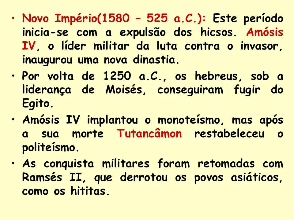 Novo Império(1580 – 525 a.C.): Este período inicia-se com a expulsão dos hicsos. Amósis IV, o líder militar da luta contra o invasor, inaugurou uma nova dinastia.