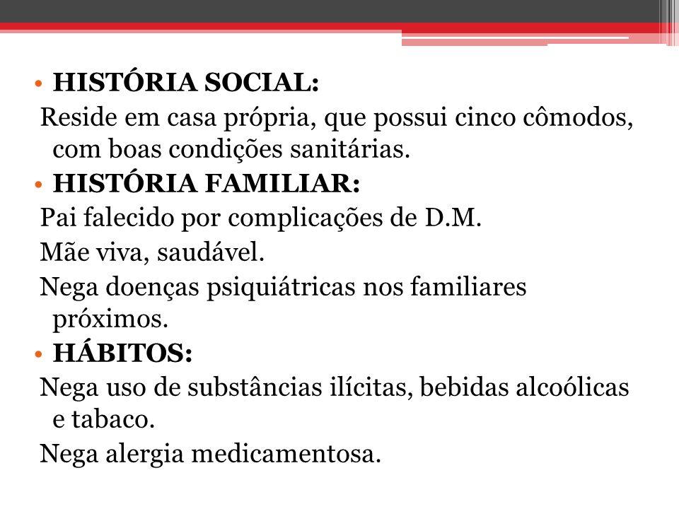 HISTÓRIA SOCIAL:Reside em casa própria, que possui cinco cômodos, com boas condições sanitárias. HISTÓRIA FAMILIAR: